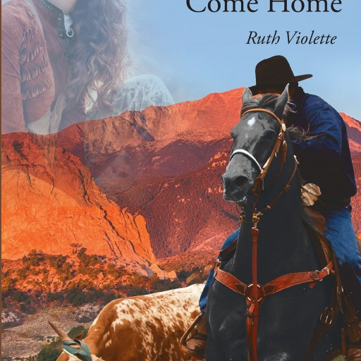 """Ruth Violette's New Book """"Outlaw: Come Home"""" is an Exhilarating Story of a Daring Cattle-Rustling Gunslinger Who Eventually Finds His Way Back Home—the Hard Way."""