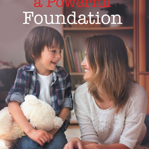 "Author Joan Abadi's New Book ""Building a Powerful Foundation"" is a Guide to Assist Parents in Their Children's Development and Journey to a Successful Life."