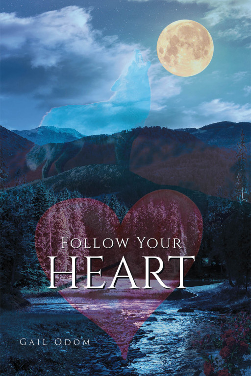 Gail Odom's New Book 'Follow Your Heart' Is a Riveting Tale of a Woman's Journey in Life that Brims with Emotion