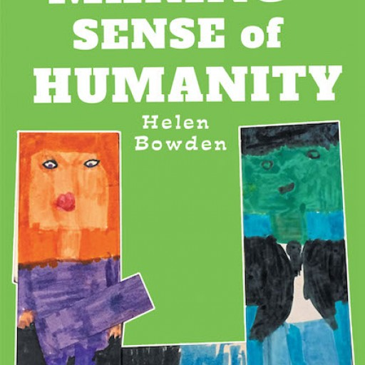 Helen Bowden's New Book, 'Making Sense of Humanity' is a Thought Provoking Invitation to Deep and Honest Introspection