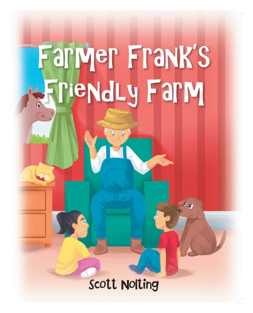 Scott Nolting's New Book 'Farmer Frank's Friendly Farm' Tells Delightful Stories About Farmer Frank's Farm Animals and Their Adventures