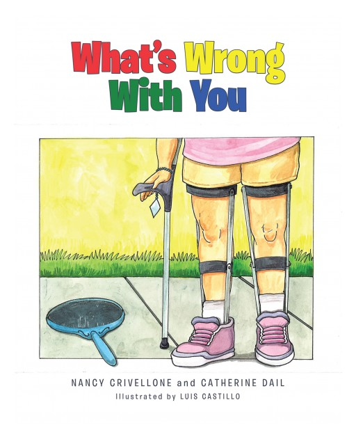 Nancy Crivellone and Catherine Dail's New Book 'What's Wrong With You?' is a Beautiful Tale About Understanding People's Differences and Abilities