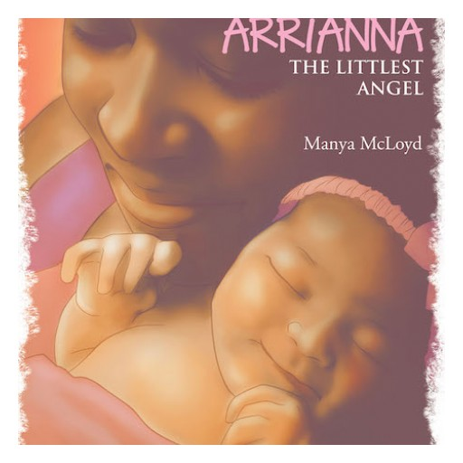 "Manya McLoyd's New Book ""Arrianna, the Littlest Angel"" is a Heartwarming Story About a Young Girl Living in Heaven and is Called to Be Reborn on Earth."
