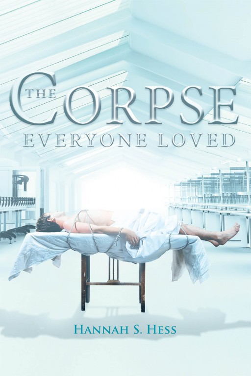 Hannah S. Hess' New Book 'The Corpse Everyone Loved' is a Riveting Narrative Within a Pursuit of Truth Around the Mystery of a Murder