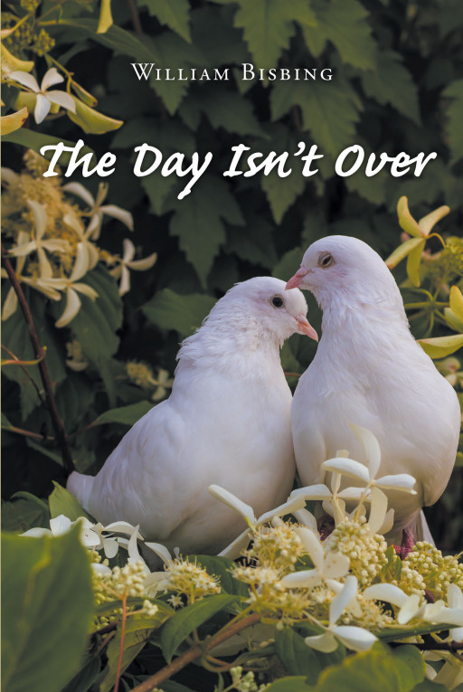 Author William Bisbing's New Book 'The Day Isn't Over' is a Heartwarming Story of Two People Who Are Able to Find Love Again in Their Golden Years