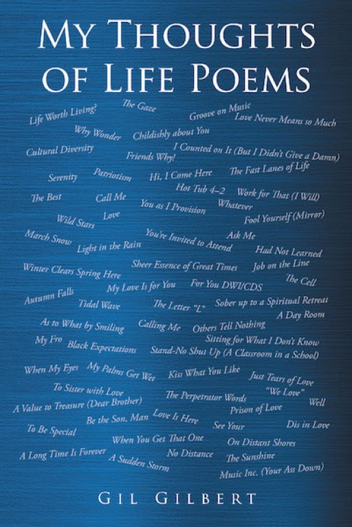 Gil Gilbert's New Book 'My Thoughts of Life Poems' is a Compendium of Sagacious Poems That Treasure Virtuous Gems on Mundane Reality
