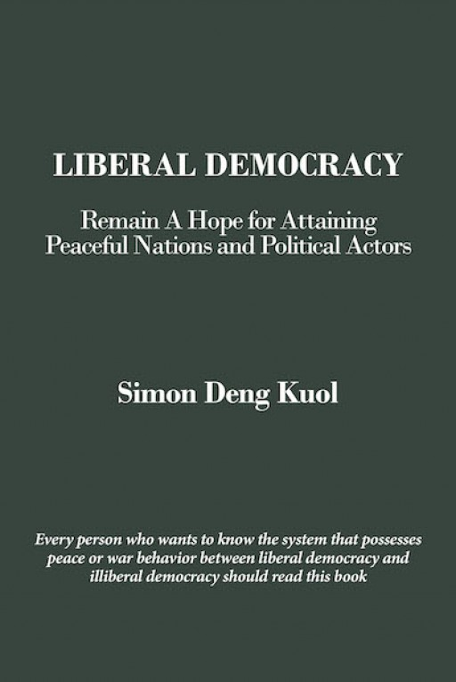 Simon Deng Kuol's New Book 'Liberal Democracy' is a Scholarly Read That Tackles Political Beliefs and Government Ideas That Impact Society