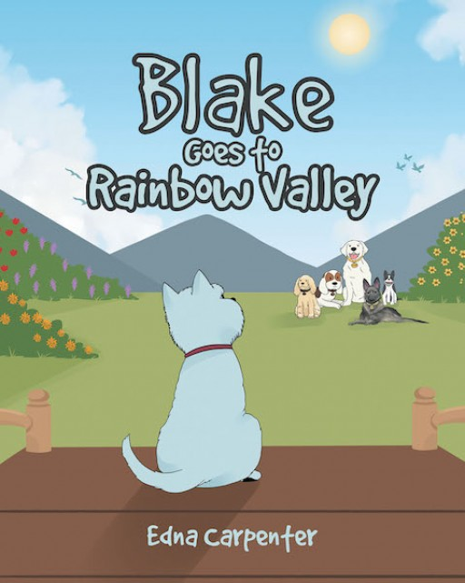 Edna Carpenter's New Book 'Blake Goes to Rainbow Valley' is a Heartwarming Tale of a Dog's New Life in Paradise