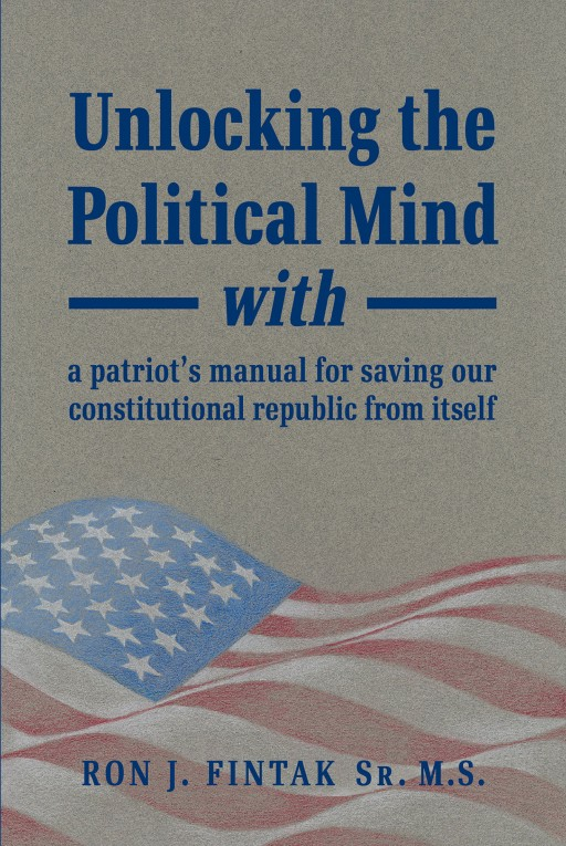 Ronald J. Fintak Sr.'s New Book 'Unlocking the Political Mind' is a Compelling Guide That Will Help Everyone Navigate Throughout Political Chaos