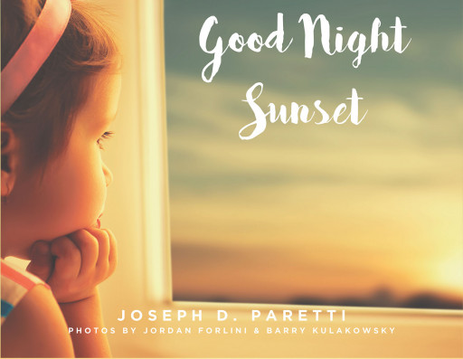 Joseph D. Paretti's New Book, 'Good Night Sunset', Paints Visual Imagery Dappled With Poetry and Rhymes