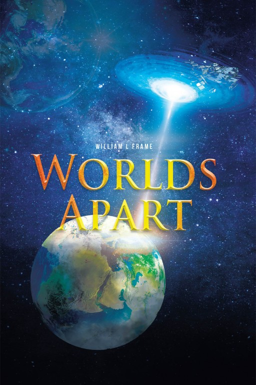 William L Frame's New Book 'Worlds Apart' is a Riveting Saga of an Unexpected Encounter Across Time and Worlds