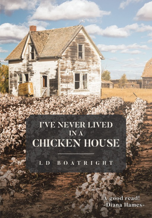 LD Boatright's New Book 'I've Never Lived in a Chicken House' is a Heartfelt Memoir of the Author's Journey Through Struggle and Triumph in Life