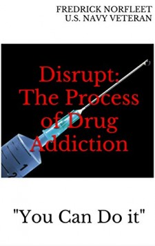 Disrupt: The Process of Drug Addiction (Kindle Ebook Edition https://www.amazon.com/dp/B0747ZHLST)