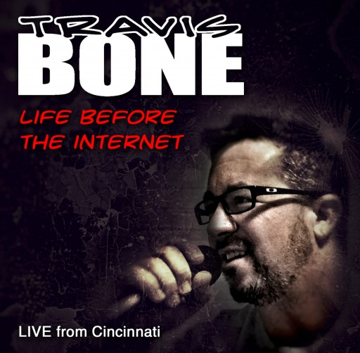 "Debut Comedy Album ""Life Before the Internet"" From Stand-Up Comedian Travis Bone Released"