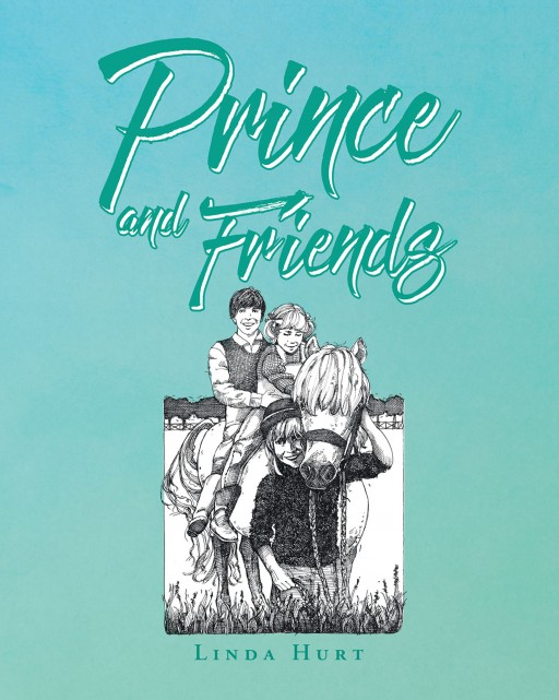 Linda Hurt's New Book 'Prince and Friends' is a Heartwarming Tale of a Horse and His Wonderful Farm Life With Friends and Family