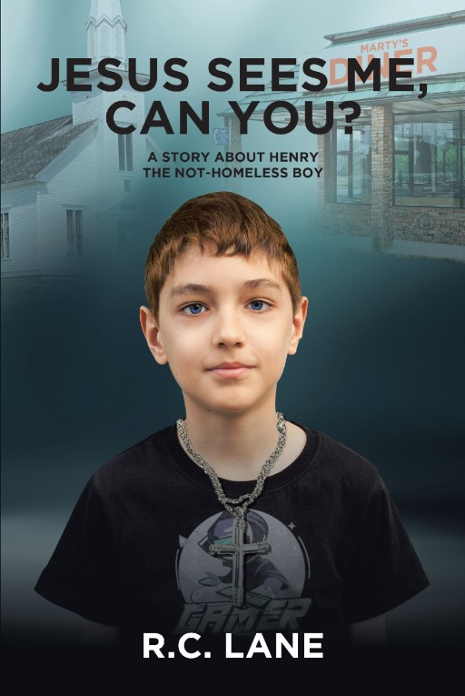 Author R.C. Lane's New Book 'Jesus Sees Me, Can You? a Story About Henry - the Not-Homeless Boy' is an Inspiring Story of Perseverance and Faith in the Face of Hardship