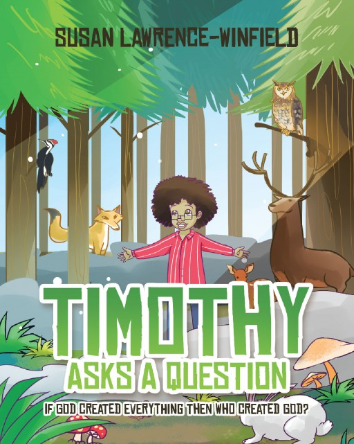 Susan Lawrence-Winfield's 'Timothy Asks a Question' is a Captivating Story of a Child Who Keeps Asking About God