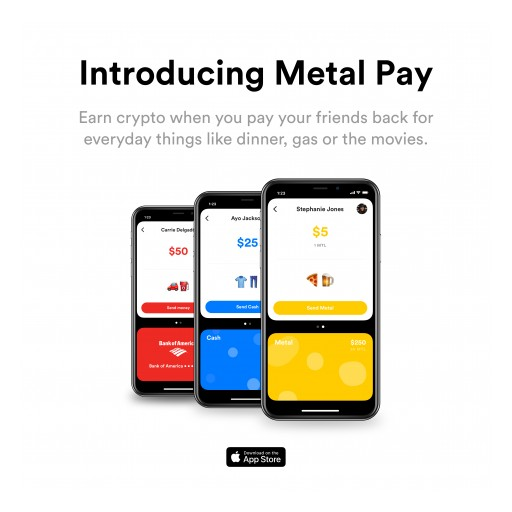 Metal Pay Launches With Peer-to-Peer Payments App That Rewards Users With Up to Five Percent Back in Cryptocurrency