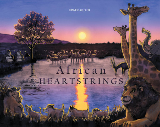 Diane S. Sepler's New Book 'African Heartstrings' is an Insightful Adventure With an Objective to Provide a Timeless Experience and Knowledge on Nature