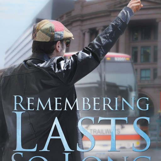 "Thomas A. Greenlaw's New Book ""Remembering Lasts So Long"" Is A Tragic And Emotional Love Story Of The Past, Present And Future"
