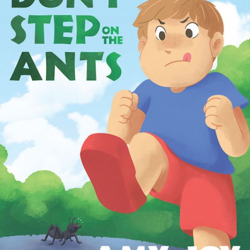 "Amy Joy's New Book, ""Don't Step on the Ants"" is a Fascinating Story About a Boy Who Believes That Ants Are Bad and a Girl Who Defends This Small Creature."