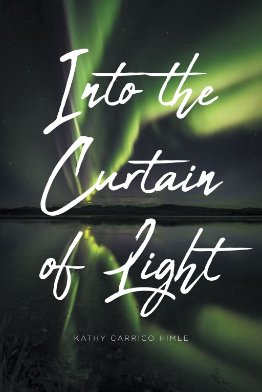 Kathy Carrico Himle's New Book 'Into the Curtain of Light' is a Suspenseful Tale of a Young Boy's Perilous Journey and the Secrets He Uncovers After His Abduction