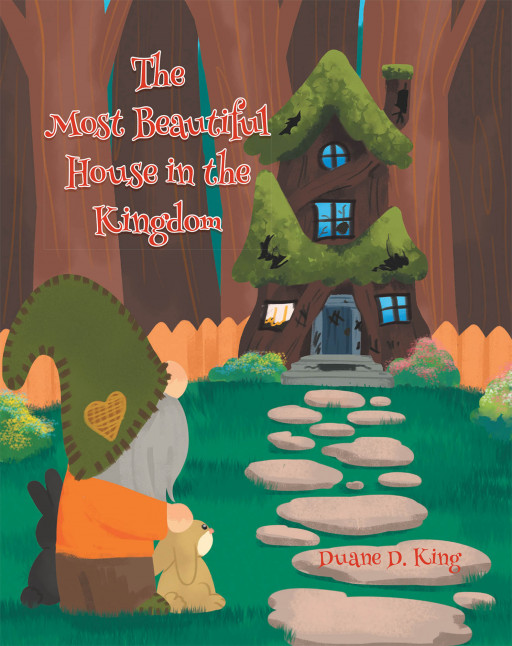 Duane D. King's New Book 'The Most Beautiful House in the Kingdom' is a Delightful Tale That Presents How One Realizes True Beauty