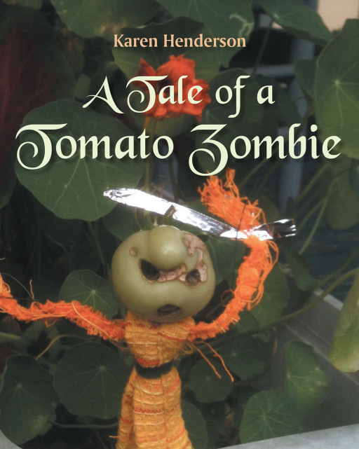 Karen Henderson's New Book, 'A Tale of a Tomato Zombie', is a Fun Story for Kids About a Tomato Zombie and His Adventures to Faraway Lands
