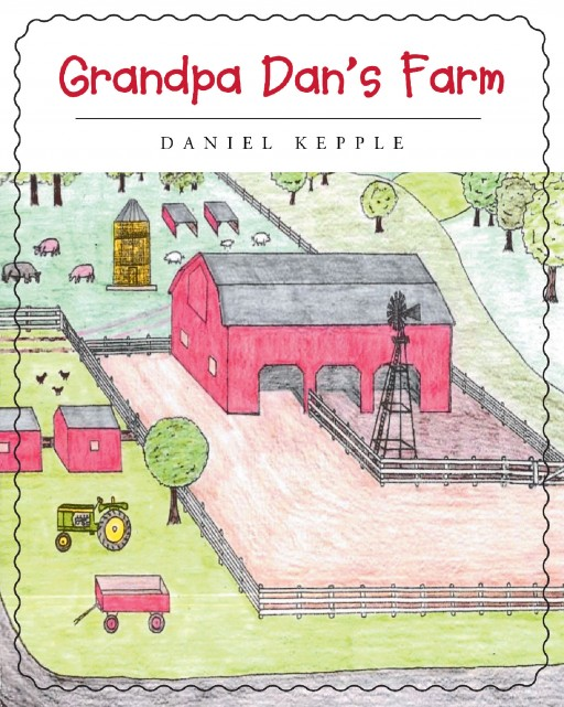 Author Daniel Kepple's New Book 'Grandpa Dan's Farm' is a Charming Story Highlighting the Fun and Responsibilities of Growing Up on a Dairy Farm