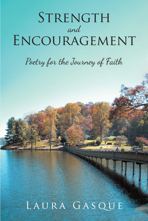 Laura Gasque's New Book, 'Strength and Encouragement' is a Motivating Collection of Writings That Bring Strength and Encouragement to Others in Their Faithful Journey