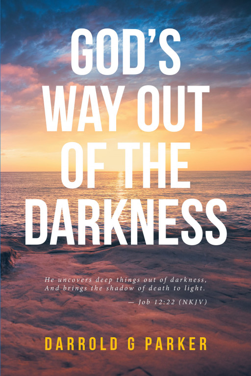 Darrold G Parker's New Book 'God's Way Out of the Darkness' is a Reflective Writing About God's Relationship With the Human Race and Traveling on the Right Path