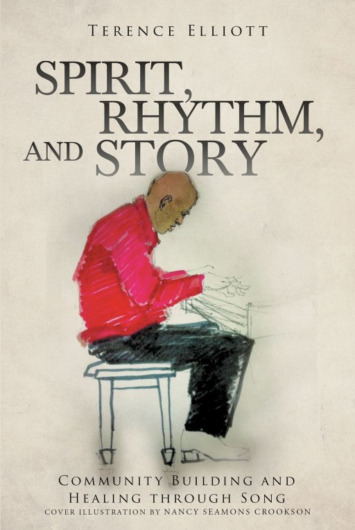 Dr. Terence Elliott's New Book 'Spirit, Rhythm, and Story' is a Potent Read That Delves Into the Power of Rhythm and Music in Life