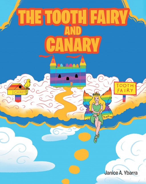 Janice A. Ybarra's New Book 'The Tooth Fairy and Canary' is a Magical Book About the Enchanting Tooth Fairy and a Lovely Canary Who Brings Joy to Children's Hearts