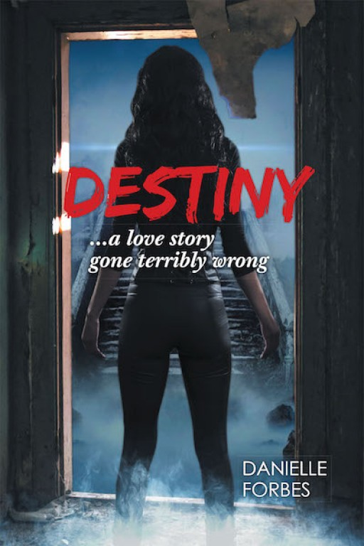 Danielle Forbes's New Book, 'Destiny', is an Inspiring Story of a Young Woman Who Was Born to a Single Parent