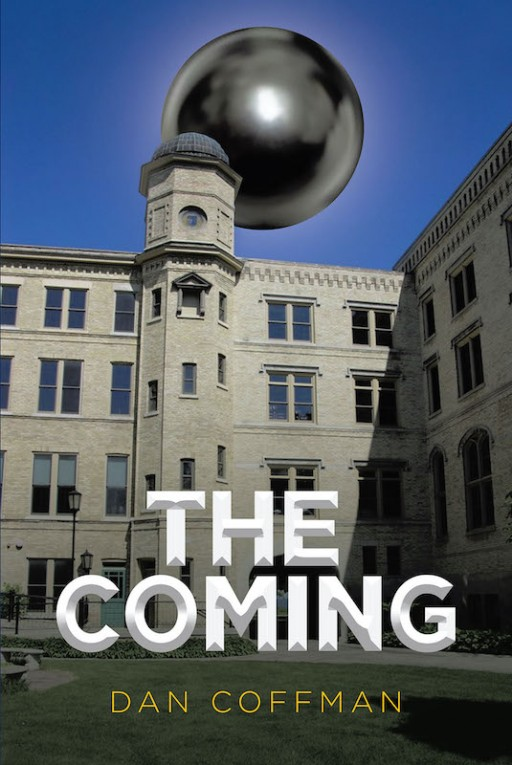 Dan Coffman's New Book 'The Coming' is a Riveting Novel of Two Individuals Who Try to Solve an Alien Mystery That Could Bring About an Extraterrestrial Apocalypse