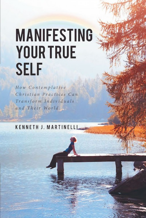 Ken J. Martinelli's New Book, 'Manifesting Your True Self' is a Fundamental Guide in Understanding Meditation