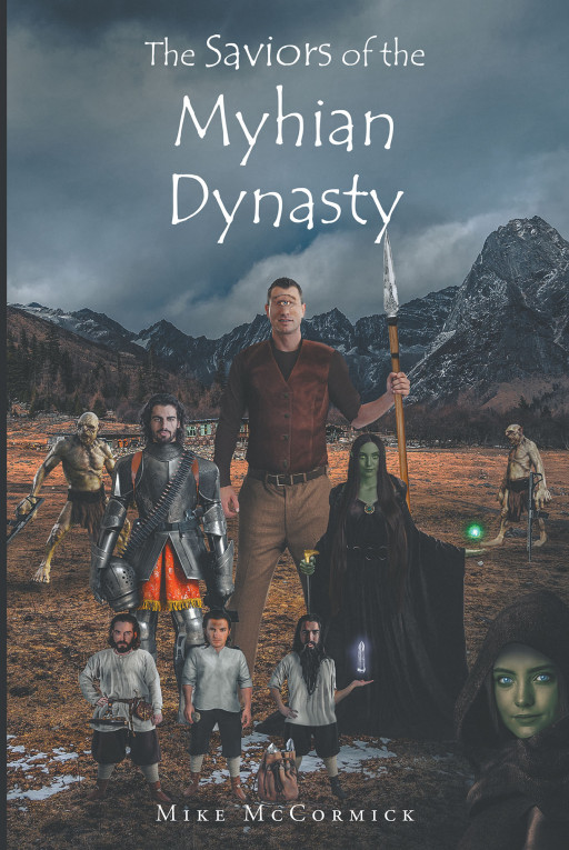Mike McCormick's New Book 'The Saviors of the Myhian Dynasty' is a Riveting Mission of Stopping the Cruelty and Tyranny of an Evil Society