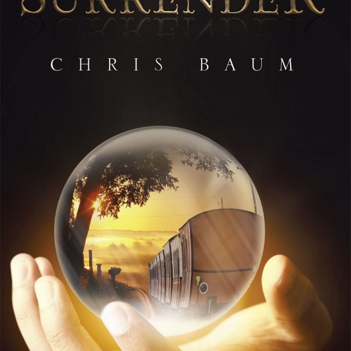 """Chris Baum's New Book """"Surrender"""" is a Mesmerizing Religious Fairy-Tale About an Unyielding Spirit Determined to Achieve Three Important Things: Faith, Family and Love."""