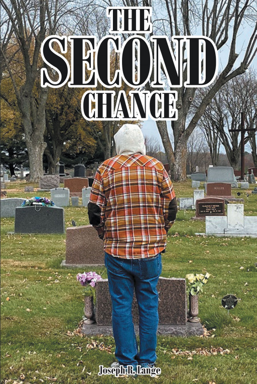 Joseph R. Lange's New Book, 'The Second Chance' is an Insightful Story About a Man Who Takes a Second Chance in the Remaining Time of His Life and Finds Meaning in It