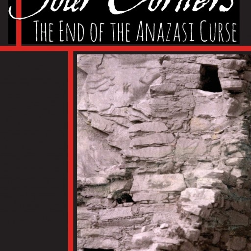 "Scott Unruh's New Book ""Four Corners: The End of the Anazasi Curse"" Is A Profound Historical Work That Delves Into The Discovery Of The Truth About The Anazasi And Aztec People"