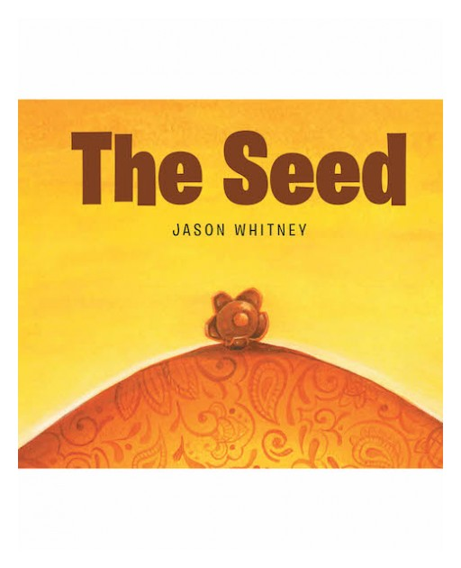 Jason Whitney's New Book 'The Seed' is a Profound Reminder That Everyone Has a Definite Path in Life That God Has Deliberately Drawn