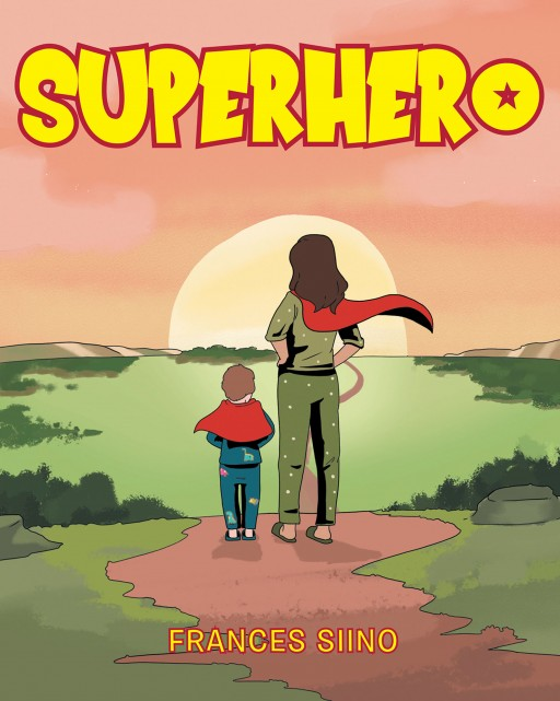 Frances Siino's New Book 'Superhero' is a Heartwarming Tale of Love and Affection Between a Mother and Her Child