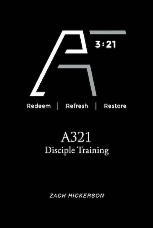 Zach Hickerson's New Book 'A321 Disciple Training' is an Illuminating Read About God's Presence Being the Sole Path to Achieve Everything Else in Life