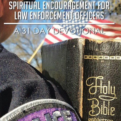 "Kelly A. Martin's New Book, ""Surviving the Call: Spiritual Encouragement for Law Enforcement Officers"" is an Encouraging Devotional for the Overwhelmed and Disheartened."