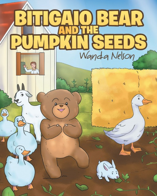 Wanda Nelson's New Book 'Bitigaio Bear and the Pumpkin Seeds' is an Enjoyable Tale of a Bear's Moments of Family and Friendship