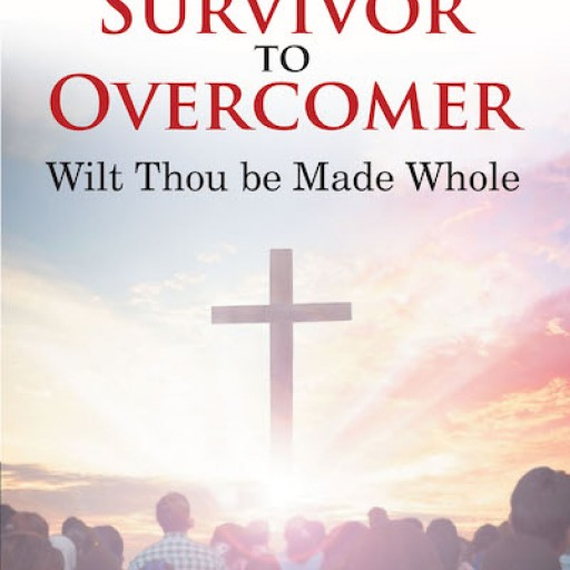 Linda Berdette's New Book 'Survivor to Overcomer: Wilt Thou Be Made Whole' is a Potent Read That Inspires a Knowledge of Knowing One's Worth and Purpose