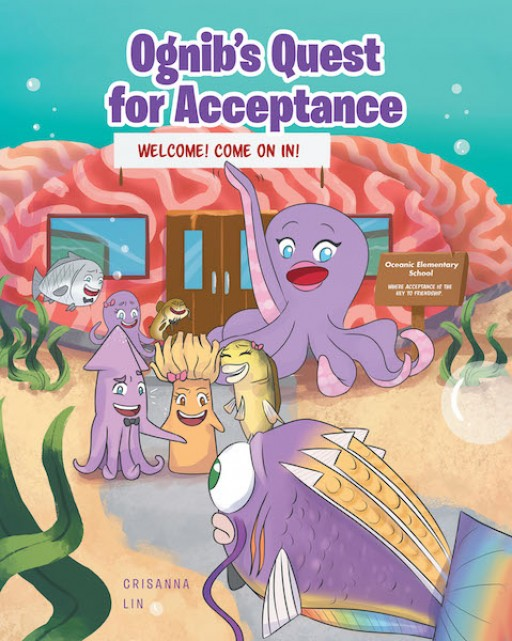 Crisanna Lin's New Book, 'Ognib's Quest for Acceptance,' is an Enriching Tale of a Sea Creature's Desire to Fit in and Gain Friends Who Will Accept Him as He Is