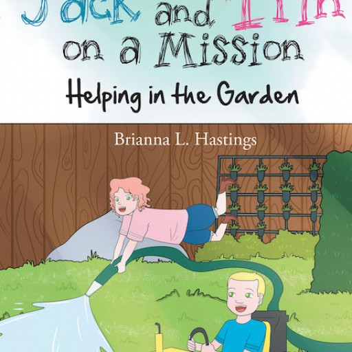 """Brianna L. Hastings's New Book, """"Jack and Trin on a Mission: Helping in the Garden"""" is an Amusing Tale About Two Siblings Trying to Help Their Parents in Their Family Garden."""