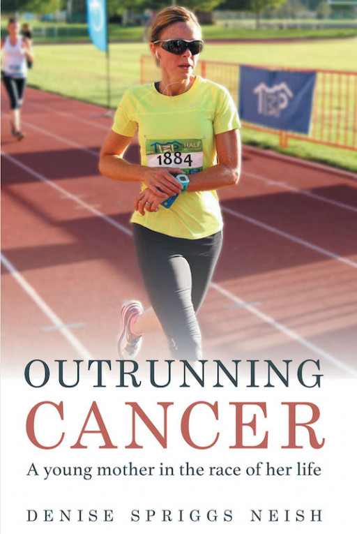 Denise Spriggs Neish's New Book 'Outrunning Cancer' Is A Poignant Journey Throughout The Battles Of Cancer