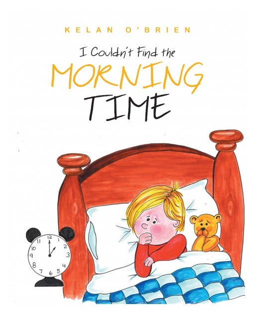 "Author Kelan O'Brien's New Book ""I Couldn't Find the Morning Time"" is a Warm-Hearted Story About a Little Boy Who Wakes, Expecting Morning, in the Middle of the Night."